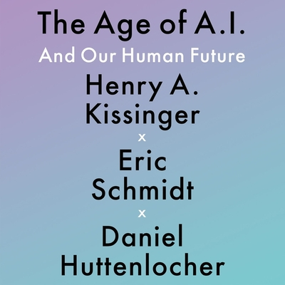 The Age of A. I.: And Our Human Future Cover Image