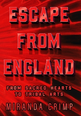 Escape From England: From Sacred Hearts To Tribal Arts Cover Image