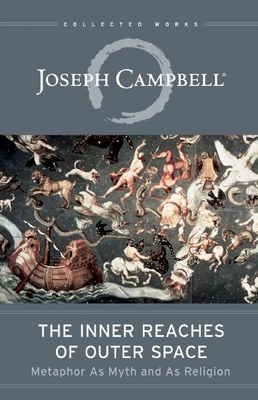 The Inner Reaches of Outer Space: Metaphor as Myth and as Religion (Collected Works of Joseph Campbell) Cover Image