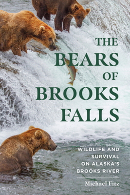 The Bears of Brooks Falls: Wildlife and Survival on Alaska's Brooks River Cover Image