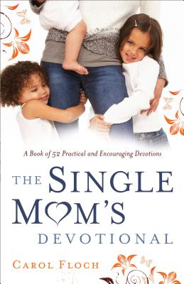 Single Mom's Devotional: A Book of 52 Practical and Encouraging Devotions Cover Image