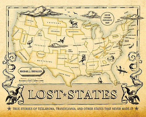 Lost States: True Stories of Texlahoma, Transylvania, and Other States That Never Made It Cover Image