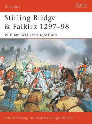 Stirling Bridge and Falkirk 1297 98: William Wallace S Rebellion Cover Image