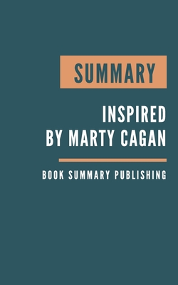 Summary: Inspired - How to Create Tech Products Customers Love by Marty Cagan Cover Image