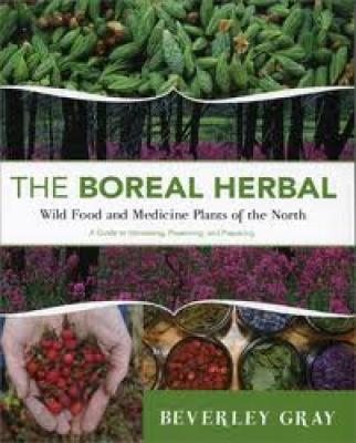 Boreal Herbal: Wild Food & Medicine Plants of the North, A Guide to Harvesting, Preserving, & Preparing Cover Image