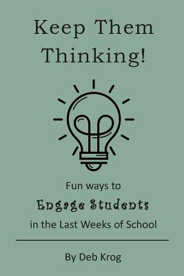 Keep Them Thinking!: Fun Ways to Engage Students in the Last Weeks of School Cover Image