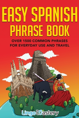 Easy Spanish Phrase Book: Over 1500 Common Phrases For Everyday Use And Travel Cover Image