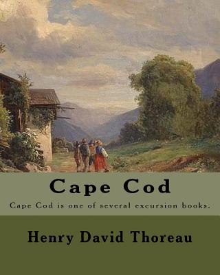 Cape Cod . By: Henry David Thoreau: Cape Cod is one of several excursion books by Henry David Thoreau. Cover Image