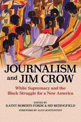 Journalism and Jim Crow: White Supremacy and the Black Struggle for a New America (History of Communication) Cover Image