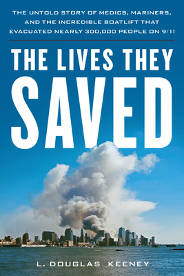 The Lives They Saved: The Untold Story of Medics, Mariners and the Incredible Boatlift That Evacuated Nearly 300,000 People on 9/11 Cover Image