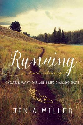 Running: A Love Story: 10 Years, 5 Marathons, and 1 Life-Changing Sport Cover Image