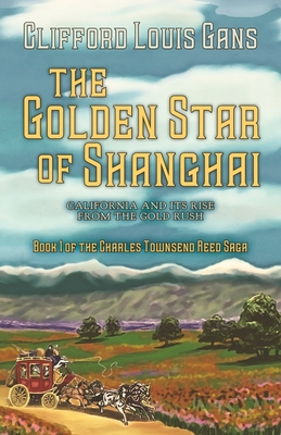 The Golden Star of Shanghai: California and Its Rise from the Gold Rush Cover Image