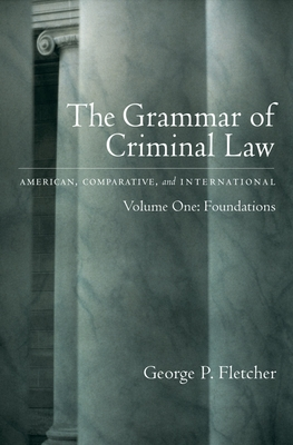 The Grammar of Criminal Law: American, Comparative, and International: Volume One: Foundations Cover Image