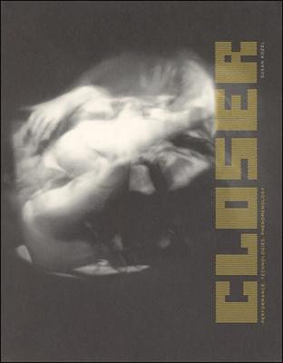 Closer: Performance, Technologies, Phenomenology (Leonardo Books) Cover Image