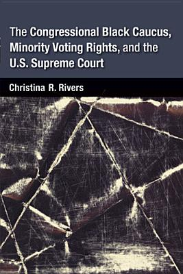 The Congressional Black Caucus, Minority Voting Rights, and the U.S. Supreme Court Cover Image