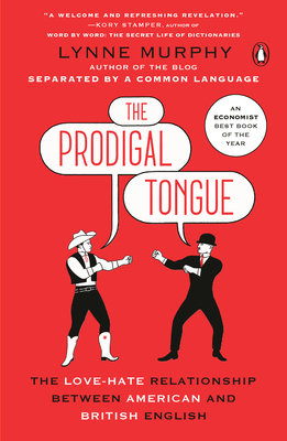 The Prodigal Tongue: The Love-Hate Relationship Between American and British English Cover Image