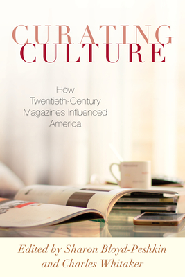 Curating Culture: How Twentieth-Century Magazines Influenced America Cover Image