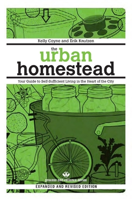 The Urban Homestead: Your Guide to Self-Sufficient Living in the Heart of the City (Process Self-Reliance) Cover Image