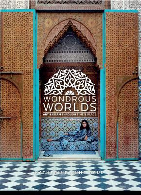 Wondrous Worlds: Art and Islam Through Time and Place Cover Image