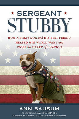 Sergeant Stubby: How a Stray Dog and His Best Friend Helped Win World War I and Stole the Heart of a Nation Cover Image