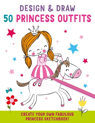 Design and Draw 50 Princess Outfits (iSeek) Cover Image