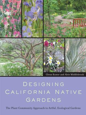 Designing California Native Gardens: The Plant Community Approach to Artful, Ecological Gardens Cover Image