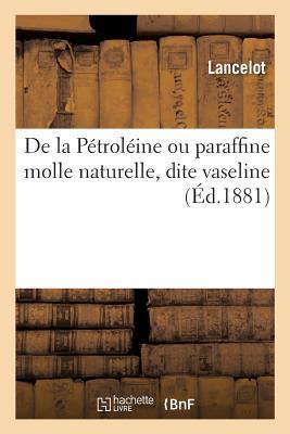 de la Pétroléine Ou Paraffine Molle Naturelle, Dite Vaseline Cover Image