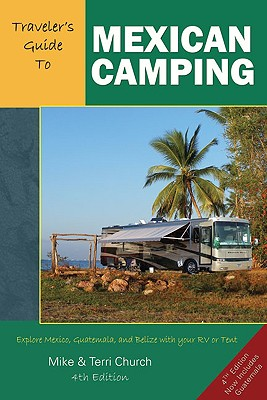 Traveler's Guide to Mexican Camping: Explore Mexico, Guatemala, and Belize with Your RV or Tent (Traveler's Guide series) Cover Image