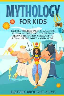 Mythology for Kids: Explore Timeless Tales, Characters, History, & Legendary Stories from Around the World. Norse, Celtic, Roman, Greek, E Cover Image