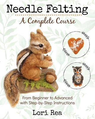Needle Felting - A Complete Course: From Beginner to Advanced with Step-by-Step Instructions Cover Image