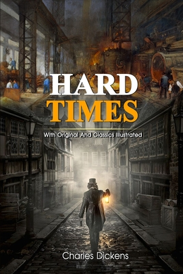 Hard Times: Complete With Original And Classics Illustrated Cover Image