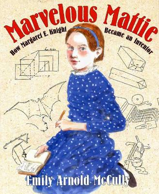 Marvelous Mattie: How Margaret E. Knight Became an Inventor Cover Image