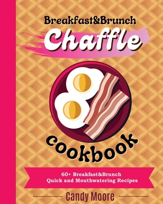 Chaffles Cookbook: 60+ Sweet Quick and Mouthwatering Recipes Cover Image