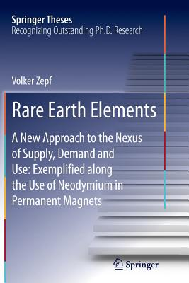 Rare Earth Elements: A New Approach to the Nexus of Supply, Demand and Use: Exemplified Along the Use of Neodymium in Permanent Magnets (Springer Theses) Cover Image