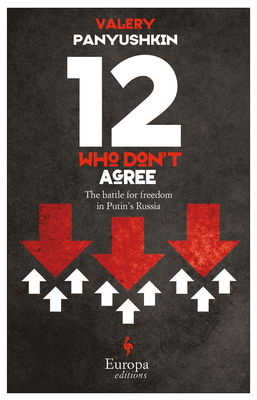 Twelve Who Don't Agree: The Battle for Freedom in Putin?s Russia Cover Image