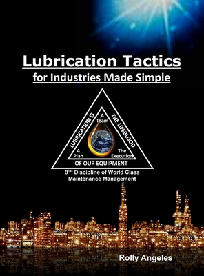 Lubrication Tactics for Industries Made Easy: 8th Discipline on World Class Maintenance Management Cover Image