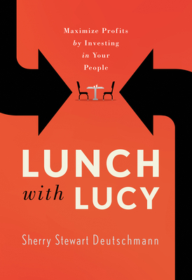 Lunch with Lucy: Maximize Profits by Investing in Your People Cover Image