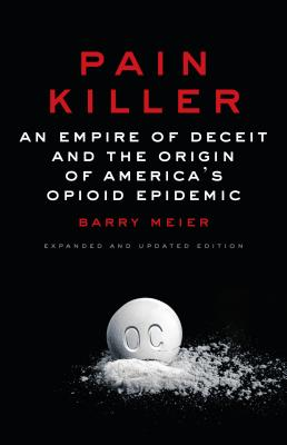 Pain Killer: An Empire of Deceit and the Origin of America's Opioid Epidemic Cover Image