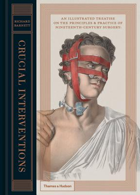 Crucial Interventions: An Illustrated Treatise on the Principles & Practice of Nineteenth-Century Surgery Cover Image