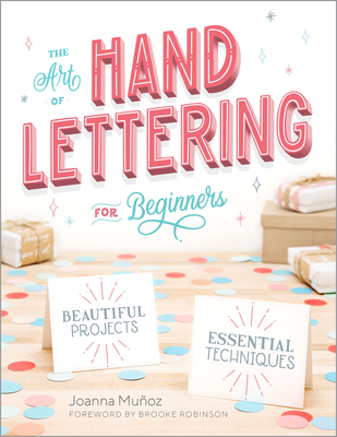 The Art of Hand Lettering for Beginners: Beautiful Projects and Essential Techniques Cover Image