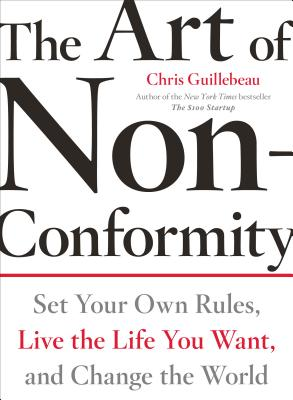 The Art of Non-Conformity: Set Your Own Rules, Live the Life You Want, and Change the World Cover Image