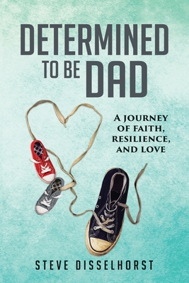 Determined To Be Dad: A Journey of Faith, Resilience, and Love Cover Image