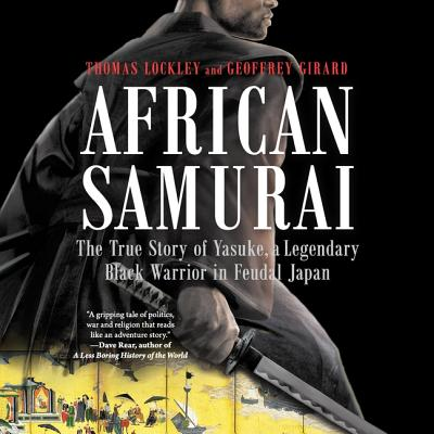 African Samurai Lib/E: The True Story of Yasuke, a Legendary Black Warrior in Feudal Japan Cover Image