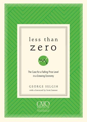 Less Than Zero: The Case for a Falling Price Level in a Growing Economy Cover Image