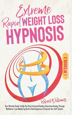 Extreme Rapid Weight Loss Hypnosis: Your Ultimate Guide To Help You Stop Emotional Healing, Overcome Anxiety Through Meditation, Lose Weight by Gastri Cover Image