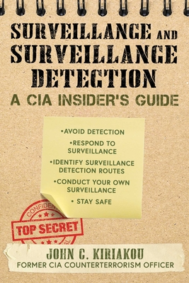 The CIA Guide to Surveillance and Surveillance Detection: The Ultimate Guide to Surreptitious Observation Cover Image