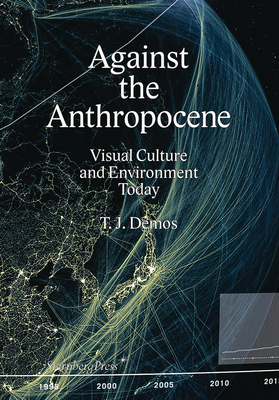 Against the Anthropocene: Visual Culture and Environment Today Cover Image