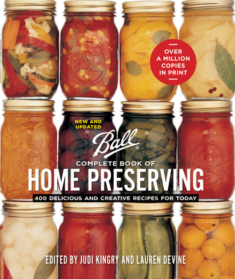 Ball Complete Book of Home Preserving: 400 Delicious and Creative Recipes for Today Cover Image