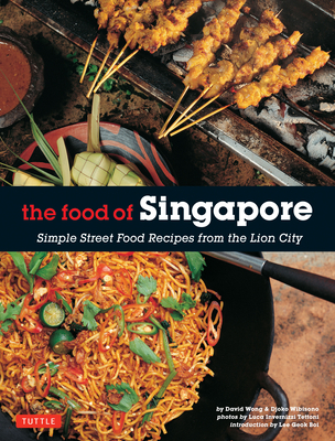 The Food of Singapore: Simple Street Food Recipes from the Lion City [Singapore Cookbook, 64 Recipes] Cover Image