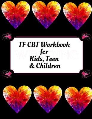 TF CBT Workbook for Kids, Teen & Children: Your Guide to Free From Frightening, Obsessive or Compulsive Behavior, Help Children Overcome Anxiety, Fear Cover Image